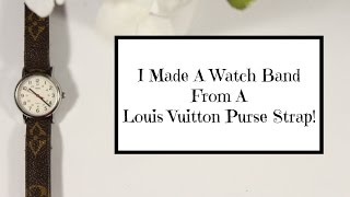 DIY: Watch Band From A Louis Vuitton Strap