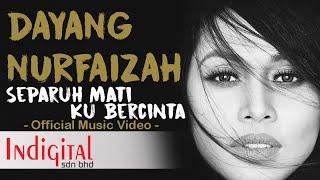Dayang Nurfaizah - Separuh Mati Ku Bercinta (Official MV ) OST  Pinggan Tak Retak Nasi Tak Dingin