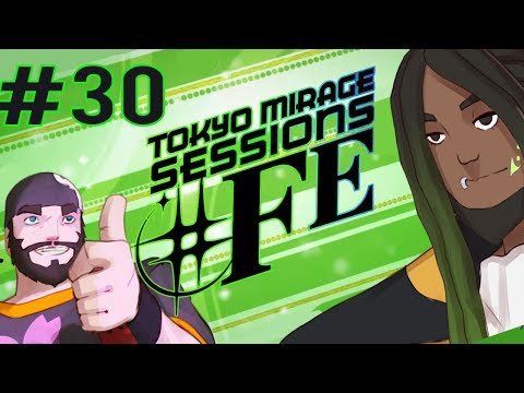Best Friends Play Tokyo Mirage Sessions ♯FE (Part 30)
