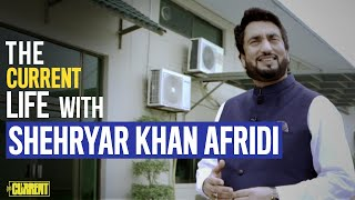 The Current Life with Shehryar Khan Afridi