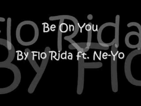 Be On You by Flo Rida ft. Ne-Yo [lyrics]