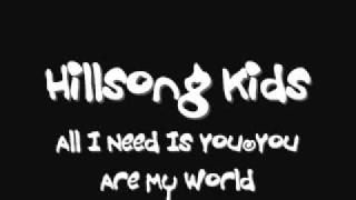 Hillsong Kids - All I Need Is You (You Are My World)
