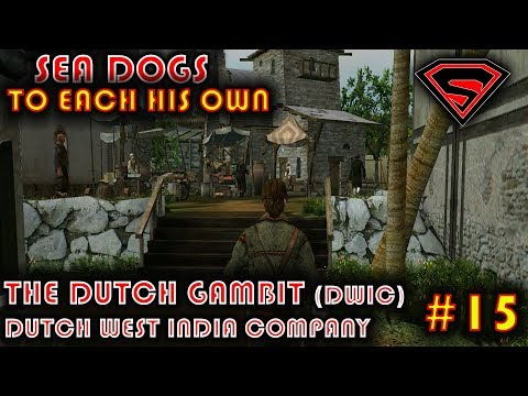 SEA DOGS: TO EACH HIS OWN -THE DUTCH GAMBIT - DWIC (DUTCH WEST INDIA COMPANY) PART 4 EP 15
