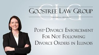 Goostree Law Group Video - Post-Divorce Enforcement For Not Following Divorce Orders in Illinois