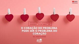 (Ao Vivo) EBD - O coração do problema pode ser o problema do coração (Parte 02) - Rev. Renato