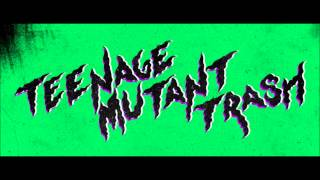 Teenage Mutant Trash - ¡Viva la pizza!