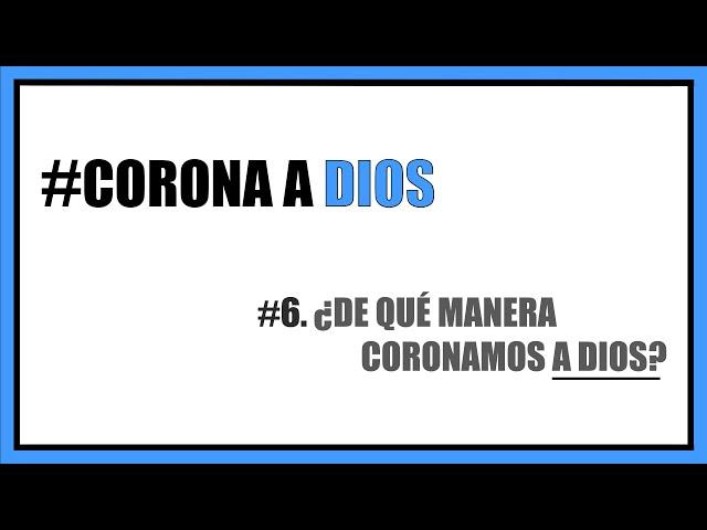 #6. ¿De qué manera coronamos a Dios? | Pra. Adriana Cardaci
