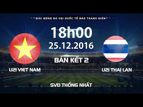 FULL | U21 BTN VIỆT NAM vs U21 THÁI LAN l BÁN KẾT 2 GIẢI U21 QUỐC TẾ BÁO THANH NIÊN 2016