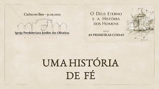 31.01.2021 - UMA HISTÓRIA DE FÉ: Culto online dominical
