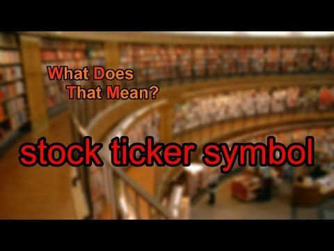 What does stock ticker symbol mean?