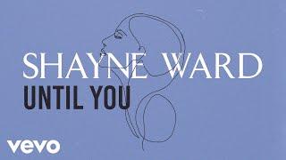 Shayne Ward - Until You (Official Lyric Video)