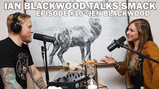 Ian Blackwood Talks Smack Podcast #10 - Jen Blackwood