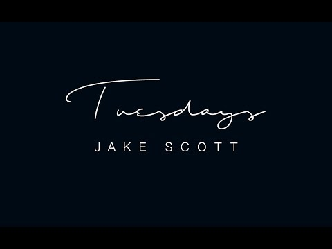 Jake Scott  Tuesdays