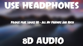 Filous feat. Louis III - All My Friends Are Rich (8D Audio)