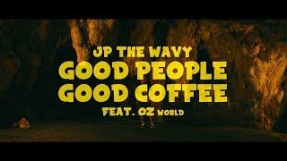 JP THE WAVY - GOOD PEOPLE GOOD COFFEE feat. OZworld a.k.a. R'kuma