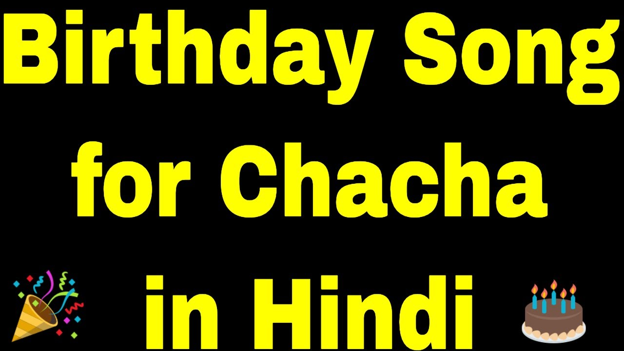 Birthday Song For Chacha Happy Birthday Song For Chacha Youtube
