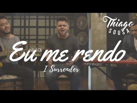 Thiago Sousa - Eu Me Rendo (I Surrender)
