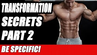 Maximize Your Transformation Part 2 - Be Specific