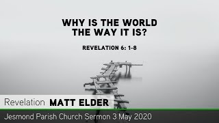Revelation 6: 1-8 - Why Is the World the Way it Is? - Jesmond Parish Church, Newcastle Sermon