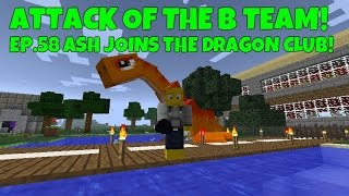 Attack Of The B-Team! Ep.58 Ash Joins The Dragon Club!