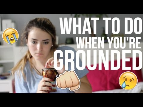 WHAT TO DO WHEN YOU'RE GROUNDED