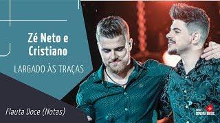 Baixar Zé Neto e Cristiano - LARGADO ÀS TRAÇAS - Flauta Doce (Notas)
