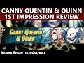 Canny Quentin & Quinn 1st Impression Review (Brave Frontier Global)