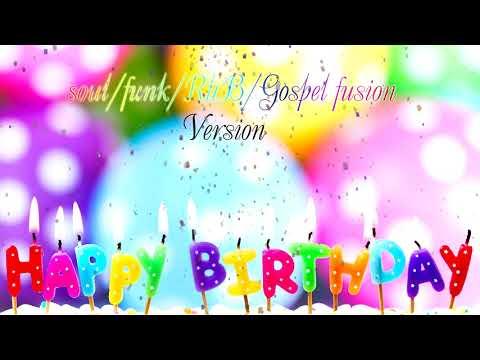 Happy Birthday song ( soul / funk / R&B / Gospel fusion Version) HQ Audio