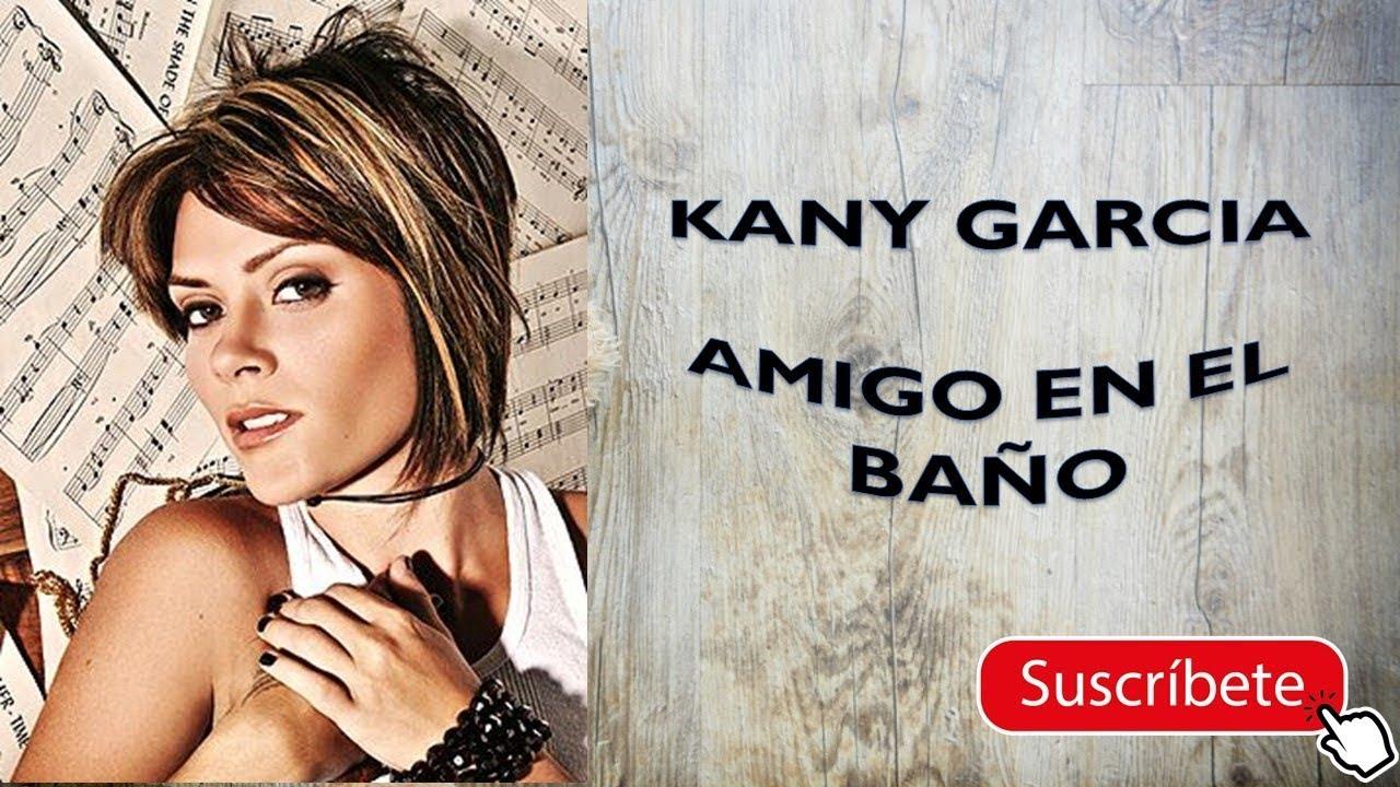 kany garc a amigo en el ba o letra 2018 youtube On mi amigo en el bano kany garcia letra