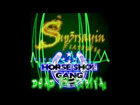 Sup3rsayin - Dead On Arrival Ft. Kenny Of HorseShoe Gang