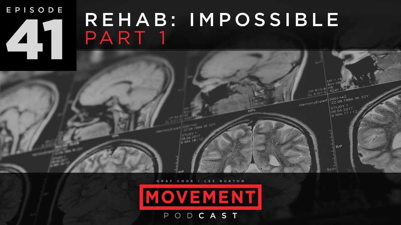 S03 E41: Rehab: Impossible - Part 1- The Movement Podcast with Gray Cook & Lee Burton