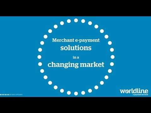 Worldline - Point of view: Merchant e-Payment Solutions in a changing market