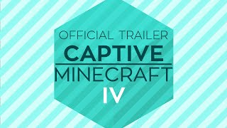 Captive Minecraft IV : Official Trailer