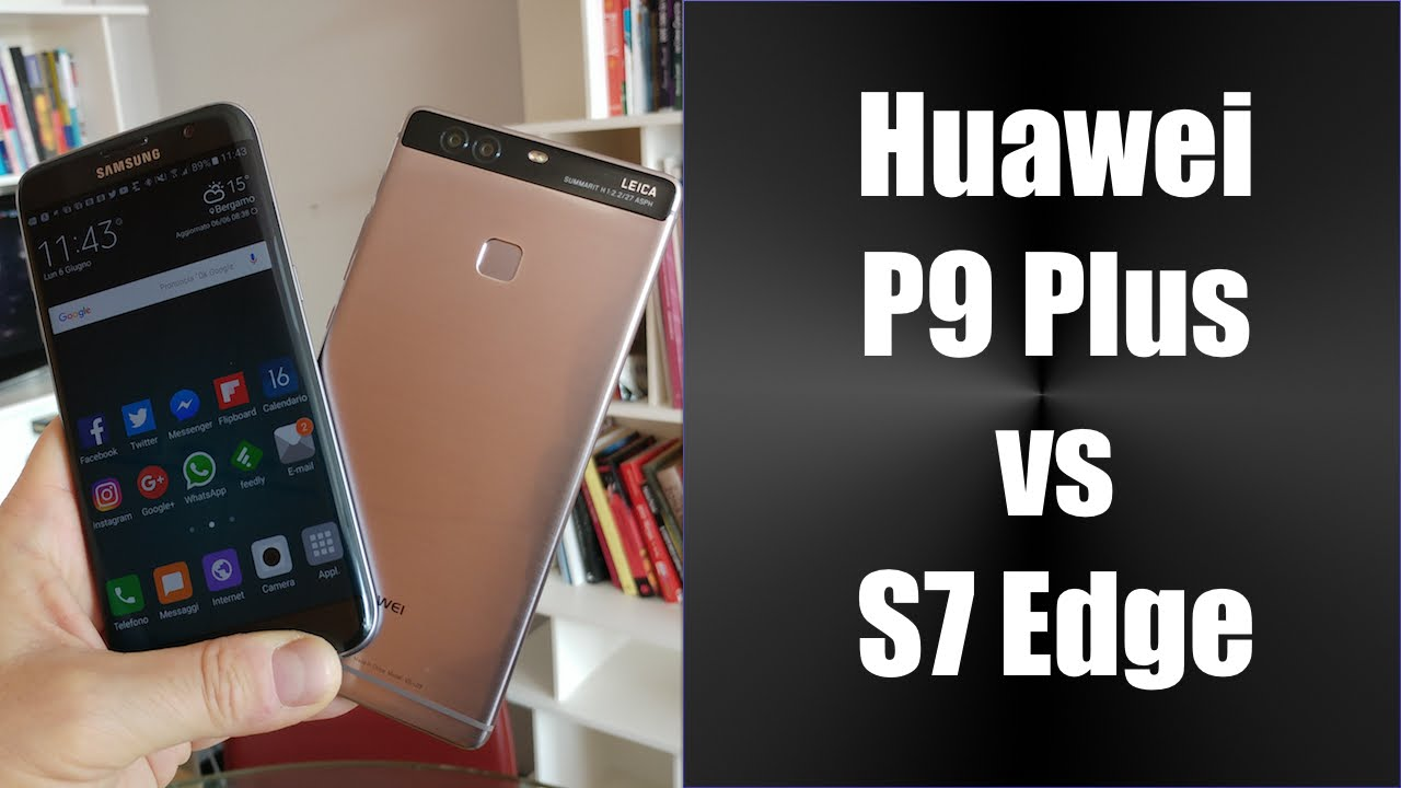 Huawei P9 Plus Vs Samsung Galaxy S7 Edge Youtube