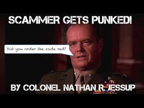 SCAMMER GETS PUNKED BY COLONEL NATHAN R. JESSUP
