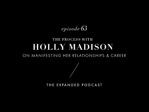 Ep  63  - The Process With Holly Madison On Manifesting Her Relationships And Career