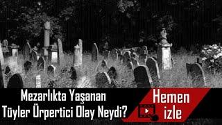 Mezarlıkta Yaşanan Tüyler Ürpertici Olay Neydi?