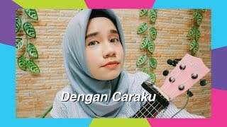 Download Lagu Dengan Caraku - Brisia Jodie ft. Arsy Widianto (UKULELE COVER) Mp3