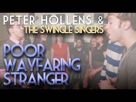 Poor Wayfaring Stranger - Peter Hollens feat. Swingle Singers