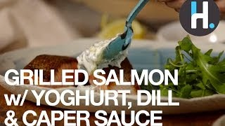 Grilled Salmon With Yoghurt, Dill And Caper Sauce   Dish It Up