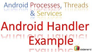 180 Android Handler Example |(, 2014-06-05T18:34:59.000Z)