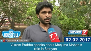 Vikram Prabhu speaks about Manjima Mohan's role in Satriyan movie  | Super Housefull