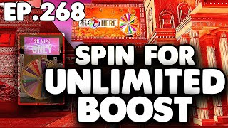 SPIN FOR UNLIMITED BOOST EPISODE 268