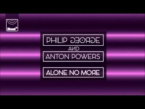 Philip George & Anton Powers - Alone No More (Ferreck Dawn Remix)