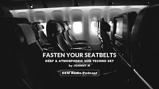 Fasten Your Seatbelts | Deep & Atmospheric Dub Techno Set | DEM Radio Podcast | By Johnny M
