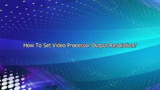 How To Set VDWALL LED Video Porcessor Output Solution?