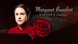 Margaret Beaufort: A Mother's Journey ● The White Queen