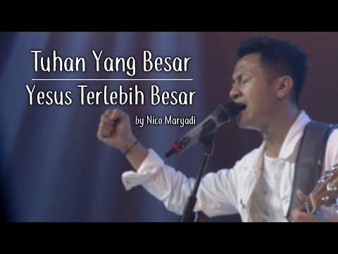 Tuhan Yang Besar Medley Yesus Terlebih Besar By Nico Maryadi