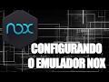CONFIGURANDO O EMULADOR NOX
