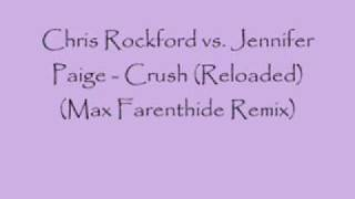 Chris Rockford vs. Jennifer Paige - Crush (Reloaded) (Max Farent)